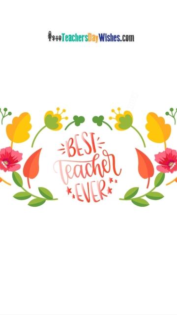 Happy Teachers Day to the Best Teacher Ever.
