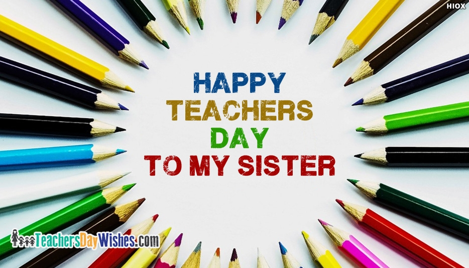 Happy Teachers Day To My Sister - Happy Teachers Day Wishes for Sister