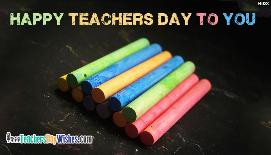 Happy Teachers Day To You - Happy Teachers Day Wishes for Teachers