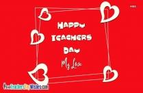 Happy Teachers Day My Love