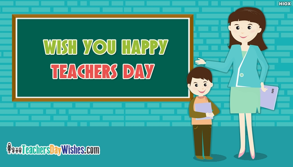 Wish You Happy Teachers Day - Happy Teachers Day Wishes for Students